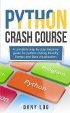 Python Crash Course: A Complete Step by Step Beginner Guide for Python Coding, Numpy, and Data Visualization Pandas,