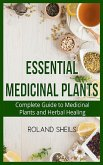 Essential Medicinal Plants: The Complete Guide to Medicinal Plants and Herbal Healing
