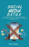 Social Media Detox: A Complete Guide to Overcome Smartphone Addiction. 10 Steps to Regain Your Freedom, Improve Your Relationships and Enj