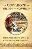 The Cookbook of Julian of Norwich: From Hazelnuts to Pottages (A Collection of Medieval Recipes)