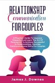 Relationship Communication for Couples: A Practical Guide to Improve Empathy and Learn the Art of Persuasion to Achieve Successful in Relationships. D