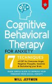Cognitive Behavioral Therapy for Anxiety: 7 Techniques of CBT for Overcome Anger, Negative Thoughts, Insomnia and Decluttering your Brain. Made Simple