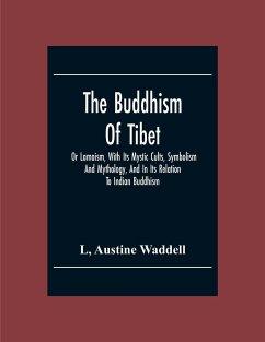 The Buddhism Of Tibet - Austine Waddell, L.; Waddell, Austine