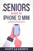 A Seniors Guide to iPhone 12 Mini: A Ridiculously Simple Guide to the Next Generation of iPhone and iOS 14 (eBook, ePUB)