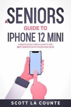 A Seniors Guide to iPhone 12 Mini: A Ridiculously Simple Guide to the Next Generation of iPhone and iOS 14 (eBook, ePUB) - Counte, Scott La