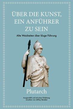 Plutarch: Über die Kunst, ein Anführer zu sein (eBook, ePUB) - Beneker, Jeffrey; Plutarch