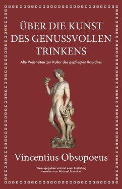 Obsopoeus: Über die Kunst des genussvollen Trinkens (eBook, ePUB) - Fontaine, Michael; Obsopoeus, Vincent