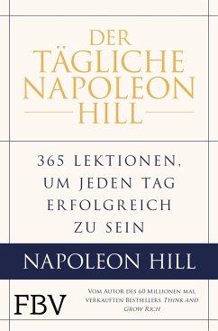 Der tägliche Napoleon Hill (eBook, ePUB) - Hill, Napoleon; Stone, W. Clement; Ritt, Michael J.; Cypert, Samuel A. (A