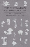 The Cultivation of Mushrooms - An Outline of Mushroom Culture (eBook, ePUB)
