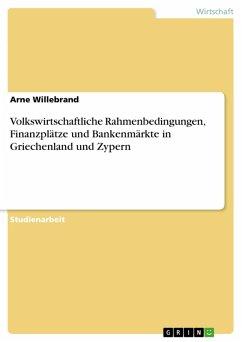 Volkswirtschaftliche Rahmenbedingungen, Finanzplätze und Bankenmärkte in Griechenland und Zypern (eBook, PDF) - Willebrand, Arne
