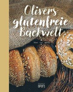 Olivers glutenfreie Backwelt - Welling, Oliver