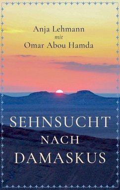 Sehnsucht nach Damaskus - Lehmann, Anja