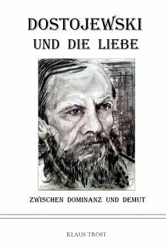 Dostojewski und die Liebe - Trost, Klaus