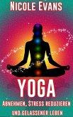 Yoga: Abnehmen, Stress reduzieren und gelassener leben (eBook, ePUB)
