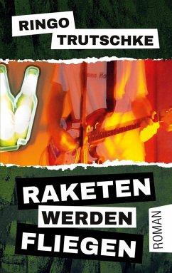 Raketen werden fliegen (eBook, ePUB) - Trutschke, Ringo