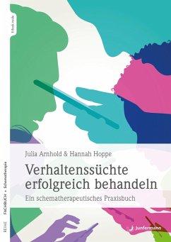 Verhaltenssüchte erfolgreich behandeln (eBook, ePUB) - Arnhold, Julia; Hoppe, Hannah