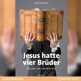 Jesus hatte vier Brüder - Was sonst noch in der Bibel steht (Ungekürzt) (MP3-Download)