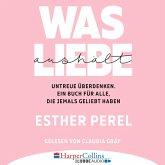 Was Liebe aushält - Untreue überdenken. Ein Buch für alle, die jemals geliebt haben (Ungekürzt) (MP3-Download)