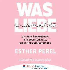 Was Liebe aushält - Untreue überdenken. Ein Buch für alle, die jemals geliebt haben (Ungekürzt) (MP3-Download) - Perel, Esther