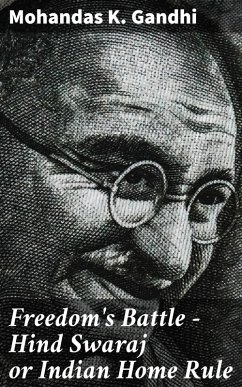 Freedom's Battle - Hind Swaraj or Indian Home Rule (eBook, ePUB) - Gandhi, Mohandas K.