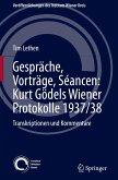 Gespräche, Vorträge, Séancen: Kurt Gödels Wiener Protokolle 1937/38