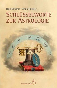 Schlüsselworte zur Astrologie - Banzhaf, Hajo;Haebler, Anna