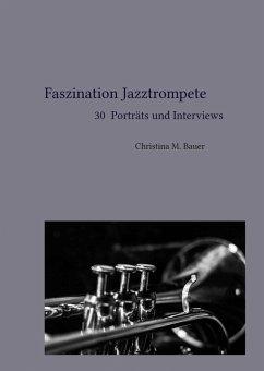 Faszination Jazztrompete - 30 Porträts und Interviews (eBook, ePUB) - Bauer, Christina Maria