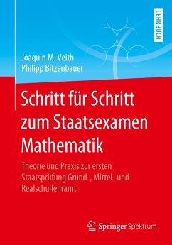 Schritt für Schritt zum Staatsexamen Mathematik - Veith, Joaquin M.;Bitzenbauer, Philipp