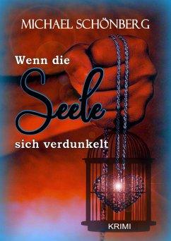 Wenn die Seele sich verdunkelt (eBook, ePUB) - Schönberg, Michael
