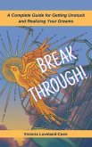 Breakthrough! A Complete Guide to Getting Unstuck and Realizing Your Dreams (eBook, ePUB)
