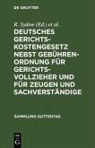 Deutsches Gerichtskostengesetz nebst Gebührenordnung für Gerichtsvollzieher und für Zeugen und Sachverständige (eBook, PDF)