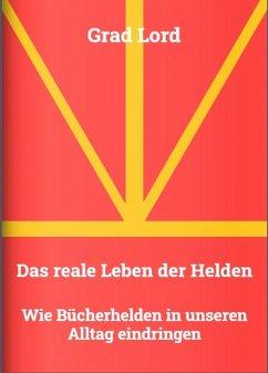 Das reale Leben der Helden (eBook, ePUB) - Lord, Grad