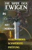 Die Sippe der Ewigen 6: Moronthors schwerste Prüfung (eBook, ePUB)