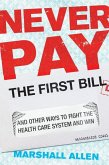 Never Pay the First Bill: And Other Ways to Fight the Health Care System and Win