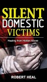 Silent Domestic Victims: Recovering from Hidden Abuse (Emotional-Physical-Psychological Abuse), Toxic Abusive Relationships, Domestic Violence