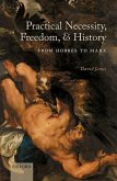 Practical Necessity, Freedom, and History: From Hobbes to Marx