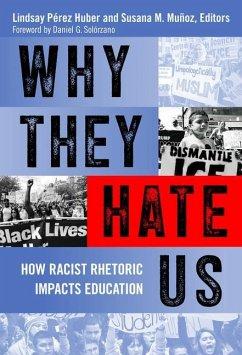 Why They Hate Us: How Racist Rhetoric Impacts Education - Solorzano, Daniel G.