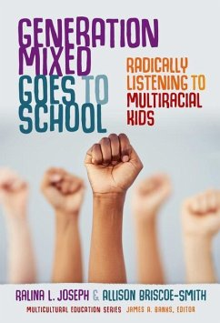 Generation Mixed Goes to School: Radically Listening to Multiracial Kids - Joseph, Ralina L.; Briscoe-Smith, Allison; Banks, James A.