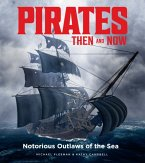 Pirates Then & Now: Notorious Outlaws of the Sea