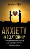 Anxiety in Relationship: Stop Feeling Insecure and Avoid Negative Thinking, Attachment to Your Partner And Jealousy. Stabilize Your Relationshi