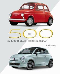 Fiat 500 - The History Of A Legend - Condolo, Massimo
