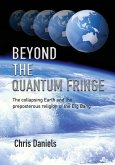 Beyond the Quantum Fringe: The collapsing Earth and the preposterous religion of the Big Bang