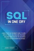 Sql in One Day: A Quick-Start Easy Beginner's Guide To Learn Step-By-Step All Sql Tools And Strategies. Including Some Effective Tips