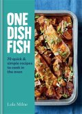 One Dish Fish: Quick and Simple Recipes to Cook in the Oven