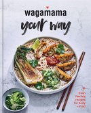Wagamama Your Way: Fast Flexitarian Recipes for Body + Soul