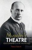 Mussolini's Theatre: Fascist Experiments in Art and Politics