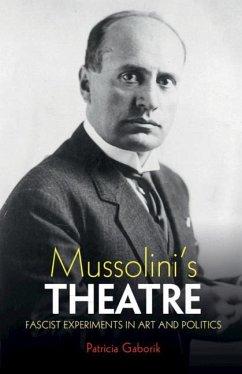 Mussolini's Theatre: Fascist Experiments in Art and Politics - Gaborik, Patricia