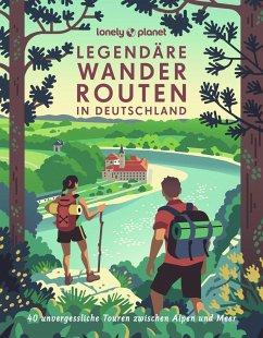 Lonely Planet Bildband Legendäre Wanderrouten in Deutschland - Brunswig, Muriel;Eickhoff, Matthias;Reichardt, Julia