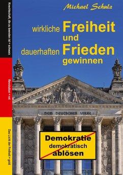 Wirkliche Freiheit und dauerhaften Frieden gewinnen - Schulz, Michael