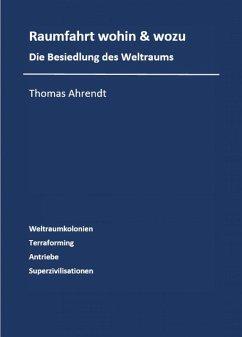 Raumfahrt - wohin und wozu (eBook, ePUB) - Ahrendt, Thomas